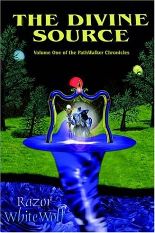 The Divine Source: Volume One of the PathWalker Chronicles: WhiteWolf, Razor