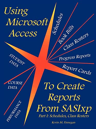 9781418485177: Using Microsoft Access to Create Reports from Sasixp: Part I: Schedules, Class Rosters