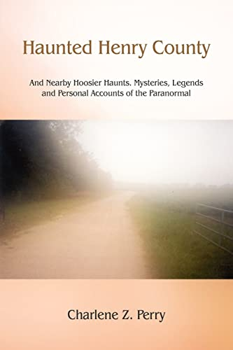 9781418485740: Haunted Henry County: And Nearby Hoosier Haunts. Mysteries, Legends and Personal Accounts of the Paranormal