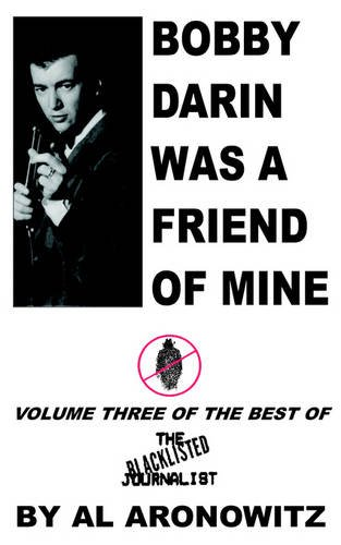 9781418485757: Bobby Darin Was A Friend Of Mine: Volume Three Of The Best Of The Blacklisted Journalist