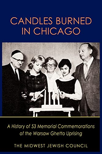 Candles Burned in Chicago: A History of 53 Memorial Commemorations of the Warsaw Ghetto Uprising: ...