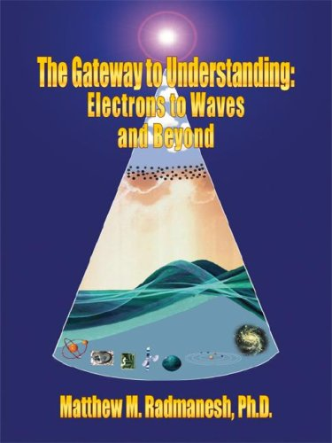 9781418487409: The Gateway to Understanding: Electrons to Waves and Beyond