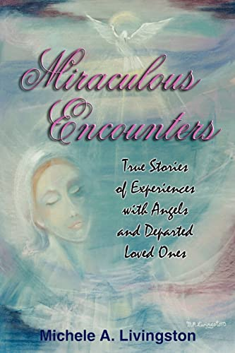 9781418488093: Miraculous Encounters: True Stories of Experiences with Angels and Departed Loved Ones
