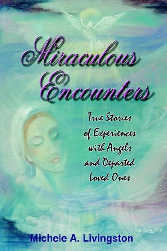 9781418488109: Miraculous Encounters: True Stories of Experiences with Angels and Departed Loved Ones