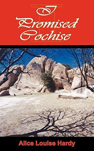 I Promised Cochise: Hardy, Alice