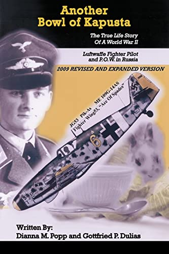 Another Bowl of Kapusta: The True Life Story of a World War II Luftwaffe Fighter Pilot and P.O.W....