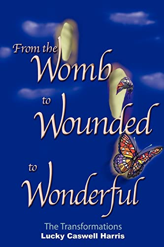 9781418492168: From the Womb to Wounded to Wonderful: The Transformations