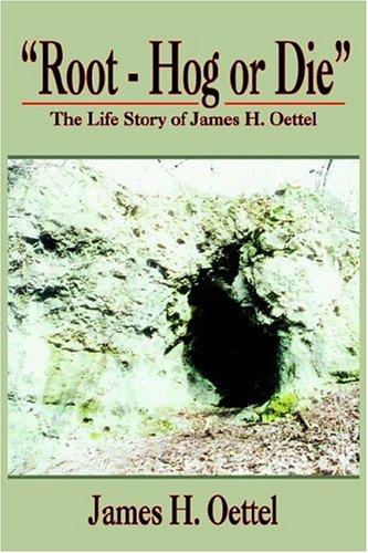 Root - Hog or Die: The Life: Oettel, James H
