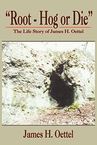 Root - Hog or Die: The Life: Oettel, James H.