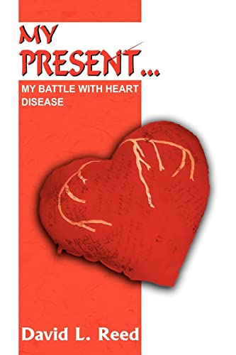 9781418495381: MY PRESENT...: MY BATTLE WITH HEART DISEASE