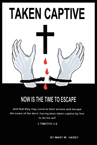 TAKEN CAPTIVE: NOW IS THE TIME TO ESCAPE: Hardy, Mary