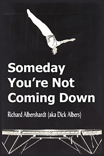 Someday You're Not Coming Down: Dick Albershardt