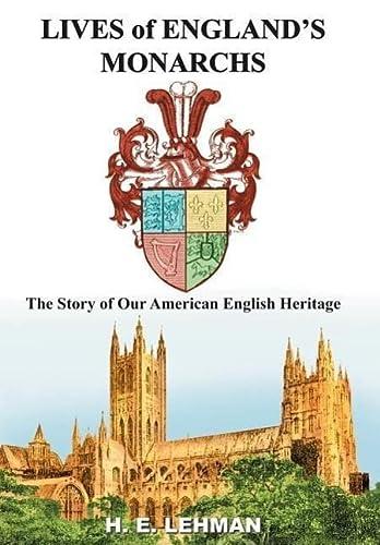 LIVES of ENGLAND'S MONARCHS: H. E. Lehman