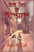 Here They Be Monsters: Alan McCall