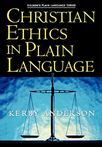 Christian Ethics in Plain Language: Kerby Anderson