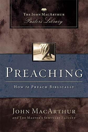 Preaching: How to Preach Biblically (MacArthur Pastor's: MacArthur, John F.;