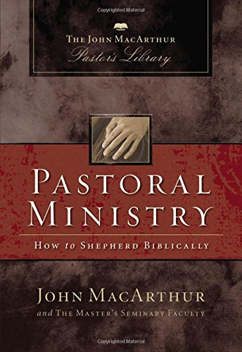 Pastoral Ministry: How to Shepherd Biblically (John MacArthur Pastor's Library) (9781418500061) by MacArthur, John