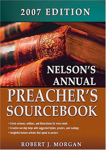 Nelsons Annual Preachers Sourcebook 07 E: Nelson Reference