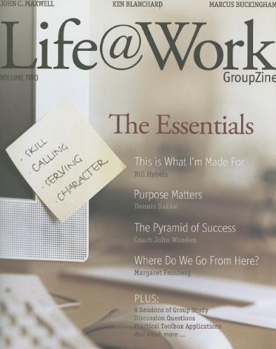 Life@Work Groupzine: The Essentials (1418503223) by John C. Maxwell; Ken Blanchard; Marcus Buckingham; Bill Hybels; Dennis Bakke; John Wooden; Margaret Feinberg