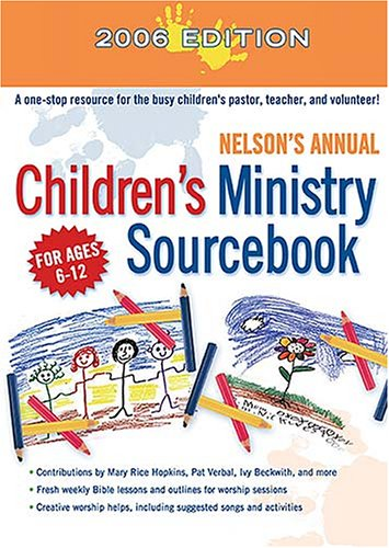 Nelson's Annual Children's Ministry Sourcebook 2006 (9781418505462) by Vicki Wiley
