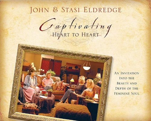 9781418505561: Captivating Heart to Heart: An Invitation into the Beauty and Depth of the Feminine Soul