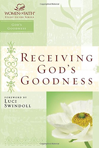 9781418507084: Receiving God's Goodness (Women of Faith Study Guides)