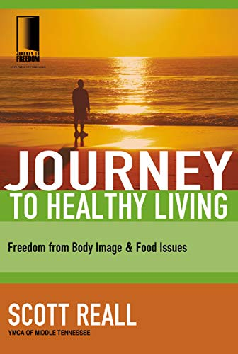 9781418507695: Journey to Healthy Living: Freedom from Body Image and Food Issues (Journey to Freedom)