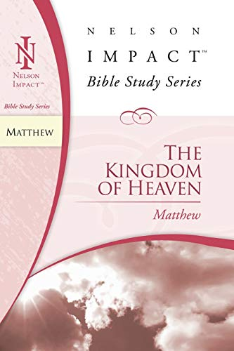 Matthew: The Kingdom of Heaven (Nelson Impact Bible Study Series) (9781418508661) by [???]
