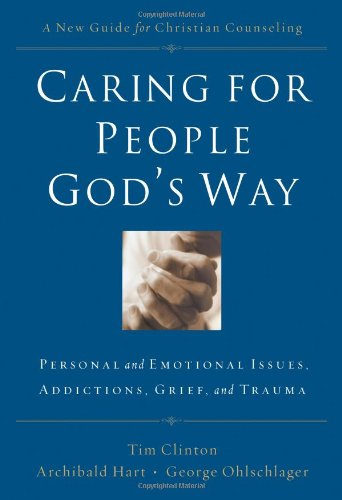 9781418508944: Caring for People God's Way: Personal And Emotional Issues, Addictions, Grief, And Trauma