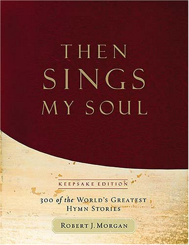 Then Sings My Soul - Keepsake Edition: Morgan, Robert J.