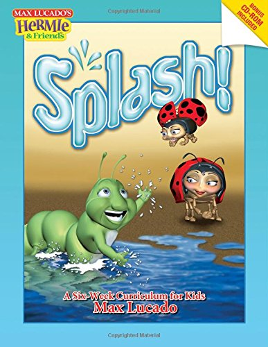 Splash!: A Kid's Curriculum Based on Max Lucado's Come Thirsty (Max Lucado's Hermie & Friends) (1418510246) by Lucado, Max