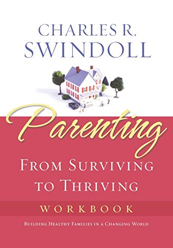 9781418514129: Parenting: From Surviving to Thriving Workbook: Building Healthy Families in a Changing World