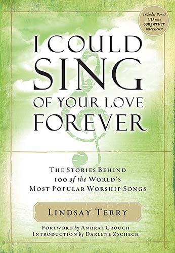 I Could Sing of Your Love Forever: Stories Behind 100 of the World's Most Popular Worship ...