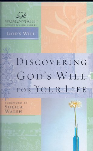 Discovering God's Will for Your Life (Women of Faith Study Guide Series) (1418525243) by Women of Faith