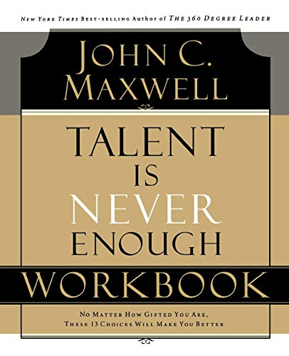 9781418527730: Talent Is Never Enough: Discover the Choices That Will Take You Beyond Your Talent