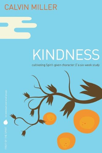 Kindness: Cultivating Spirit-given Character: a Six-week Study (Fruit of the Spirit) (1418528374) by Calvin Miller