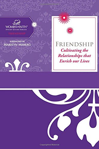 Friendship: Cultivating Relationships that Enrich Our Lives (Women of Faith Study Guide Series) (1418534145) by Women of Faith