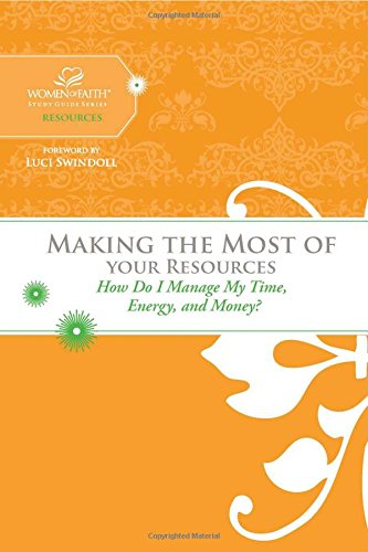 9781418534158: Making the Most of Your Resources: How Do I Manage My Time, Energy, and Money? (Women of Faith Study Guide Series)