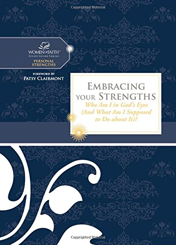 9781418534165: Embracing Your Strengths: Who Am I in God's Eyes? (And What Am I Supposed to Do About It?) (Women of Faith Study Guide Series)