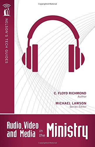 9781418541743: Audio, Video, and Media in the Ministry (Nelson's Tech Guides)