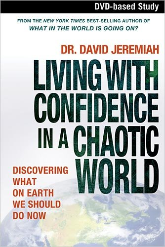 9781418542900: Living With Confidence In a Chaotic World: Discovering What on Earth We Should Do Now
