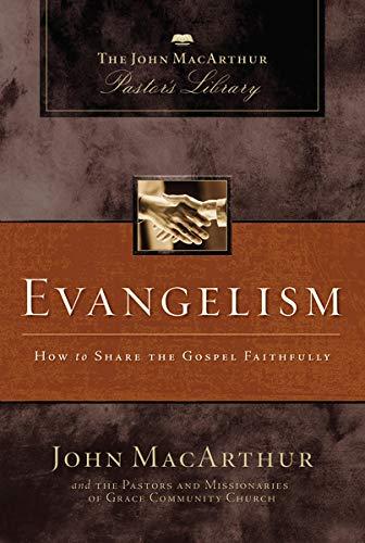 Evangelism: How to Share the Gospel Faithfully (Hardcover): John MacArthur