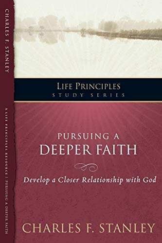 9781418544201: Pursuing a Deeper Faith: Develop a Closer Relationship with God (Life Principles Study Series)