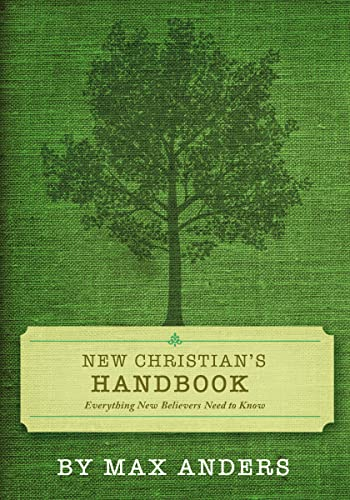 New Christian's Handbook: Everything Believers Need to Know - Max Anders; Thomas Nelson Publishers
