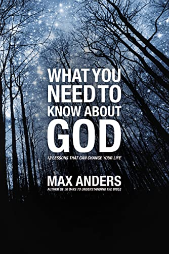 What You Need to Know About God: 12 Lessons That Can Change Your Life (9781418546038) by Max Anders