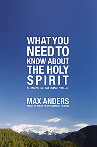 What You Need to Know About the Holy Spirit: 12 Lessons That Can Change Your Life (9781418546298) by Max Anders
