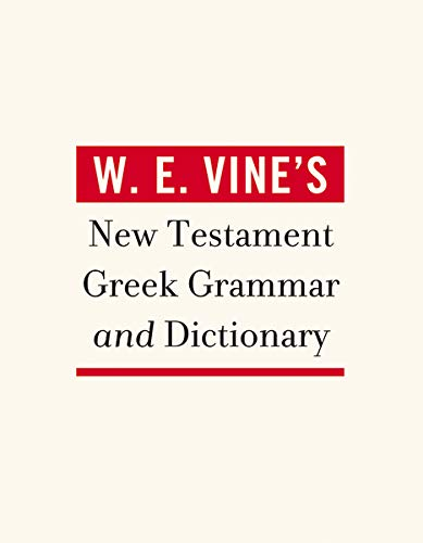 W. E. Vine's New Testament Greek Grammar and Dictionary (1418546437) by W. E. Vine