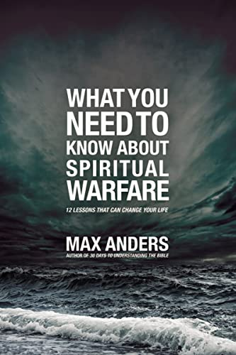 What You Need to Know About Spiritual Warfare: 12 Lessons That Can Change Your Life (1418548545) by Max Anders