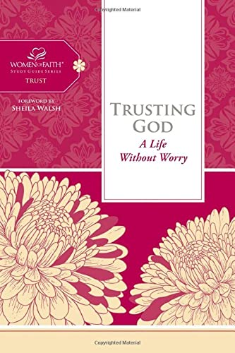 Trusting God: A Life Without Worry (Women of Faith Study Guide Series) (1418549290) by Thomas Nelson