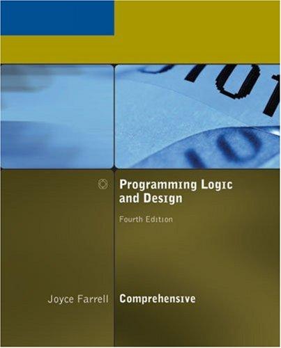 Programming Logic and Design, Comprehensive, Fourth Edition: Joyce Farrell